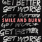 Smile And Burn: Get Better Get Worse Tour